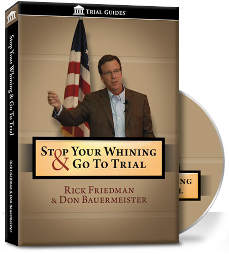 Stop Your Whining and Go To Trial